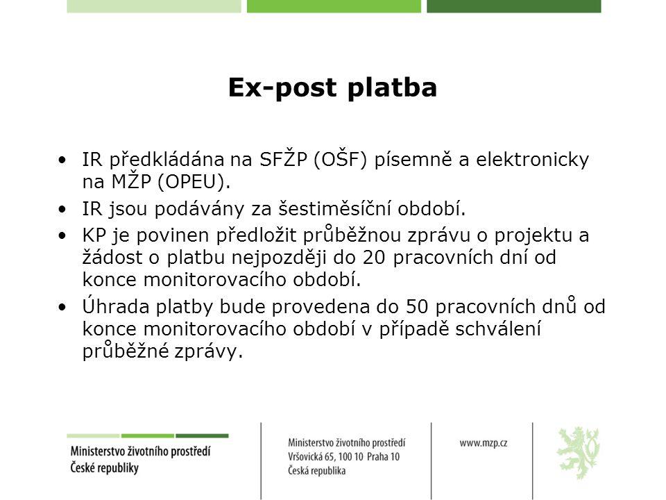 Ex-post platba •IR předkládána na SFŽP (OŠF) písemně a elektronicky na MŽP (OPEU).