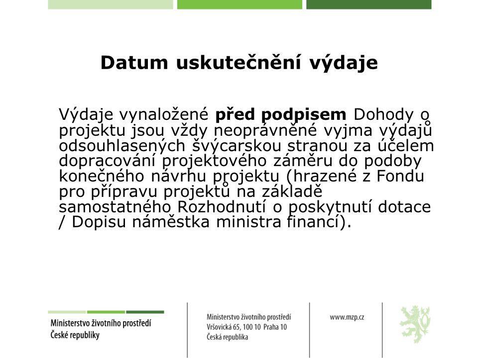 Datum uskutečnění výdaje Výdaje vynaložené před podpisem Dohody o projektu jsou vždy neoprávněné vyjma výdajů odsouhlasených švýcarskou stranou za účelem dopracování projektového záměru do podoby konečného návrhu projektu (hrazené z Fondu pro přípravu projektů na základě samostatného Rozhodnutí o poskytnutí dotace / Dopisu náměstka ministra financí).