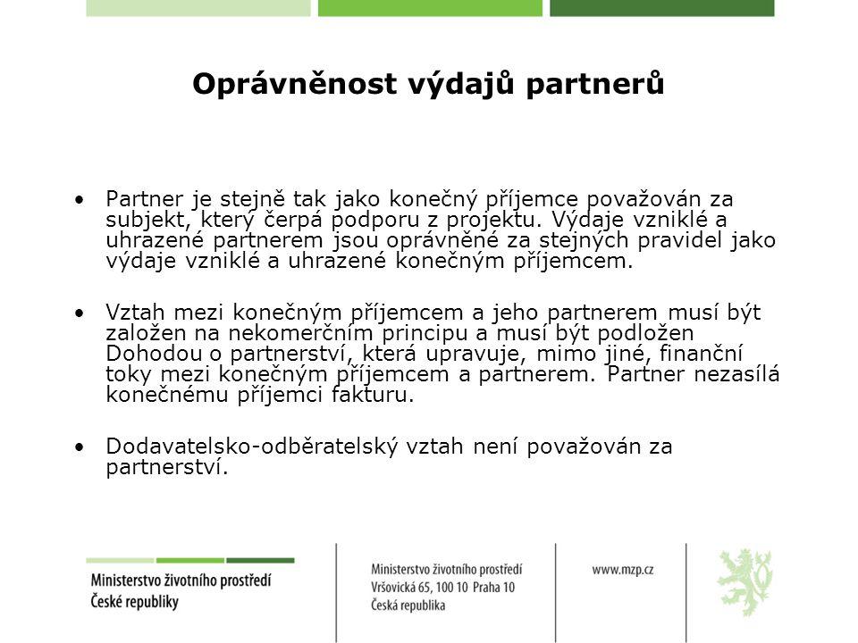 Oprávněnost výdajů partnerů •Partner je stejně tak jako konečný příjemce považován za subjekt, který čerpá podporu z projektu.