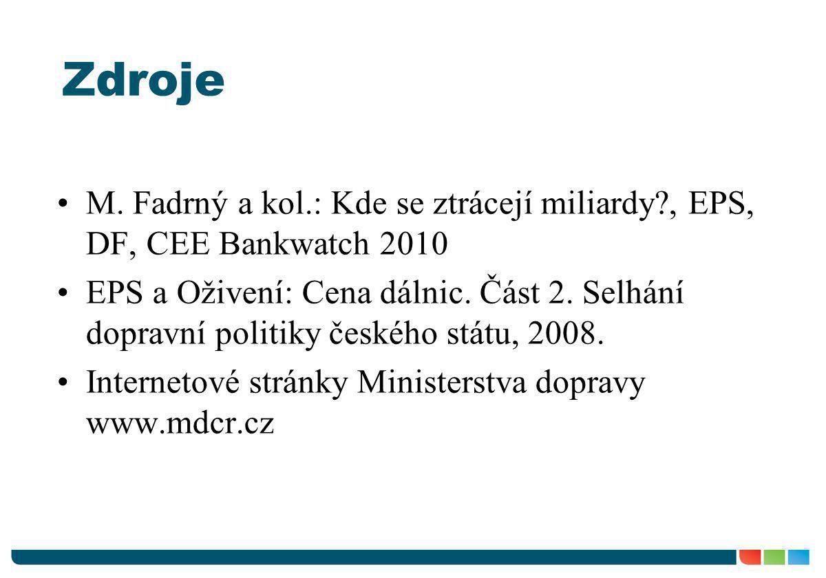 Zdroje •M. Fadrný a kol.: Kde se ztrácejí miliardy?, EPS, DF, CEE Bankwatch 2010 •EPS a Oživení: Cena dálnic. Část 2. Selhání dopravní politiky českéh
