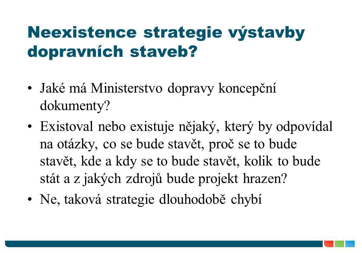 Neexistence strategie výstavby dopravních staveb? •Jaké má Ministerstvo dopravy koncepční dokumenty? •Existoval nebo existuje nějaký, který by odpovíd