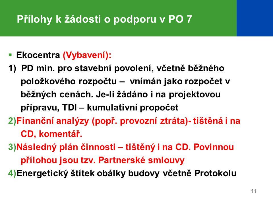Přílohy k žádosti o podporu v PO 7  Ekocentra (Vybavení): 1) PD min. pro stavební povolení, včetně běžného položkového rozpočtu – vnímán jako rozpoče