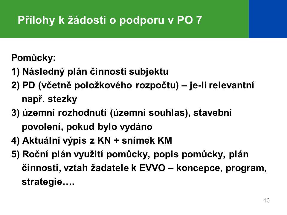 Přílohy k žádosti o podporu v PO 7 Pomůcky: 1) Následný plán činnosti subjektu 2) PD (včetně položkového rozpočtu) – je-li relevantní např. stezky 3)