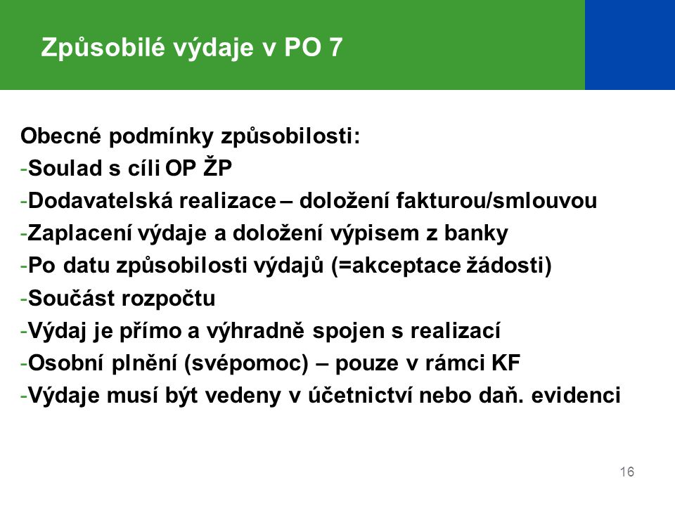 Způsobilé výdaje v PO 7 Obecné podmínky způsobilosti: -Soulad s cíli OP ŽP -Dodavatelská realizace – doložení fakturou/smlouvou -Zaplacení výdaje a do