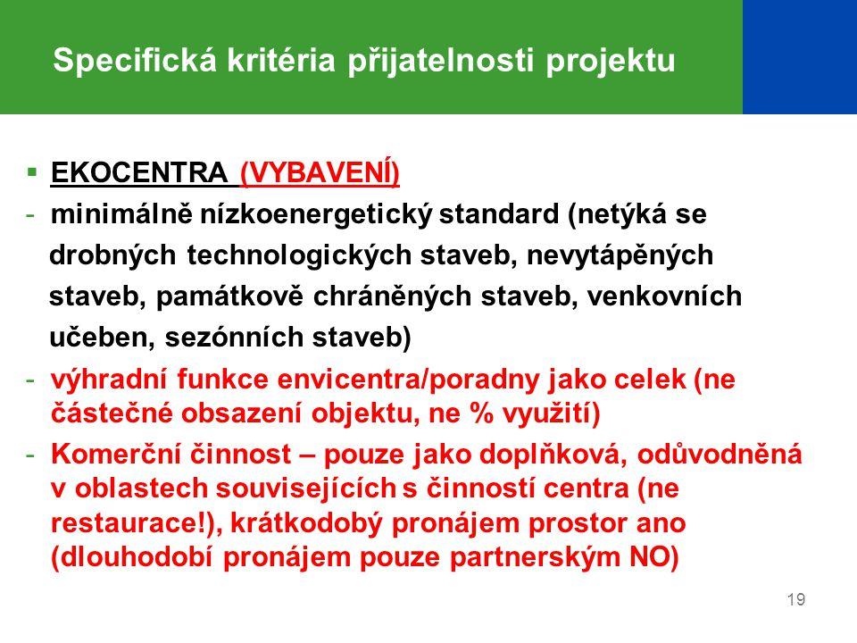 Specifická kritéria přijatelnosti projektu  EKOCENTRA (VYBAVENÍ) -minimálně nízkoenergetický standard (netýká se drobných technologických staveb, nev