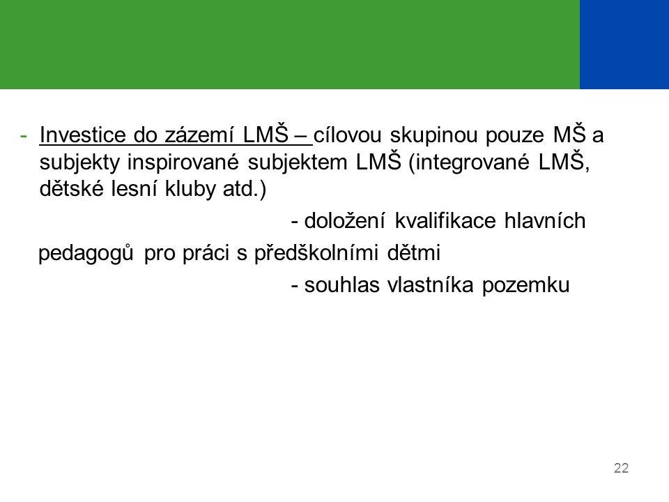 -Investice do zázemí LMŠ – cílovou skupinou pouze MŠ a subjekty inspirované subjektem LMŠ (integrované LMŠ, dětské lesní kluby atd.) - doložení kvalif