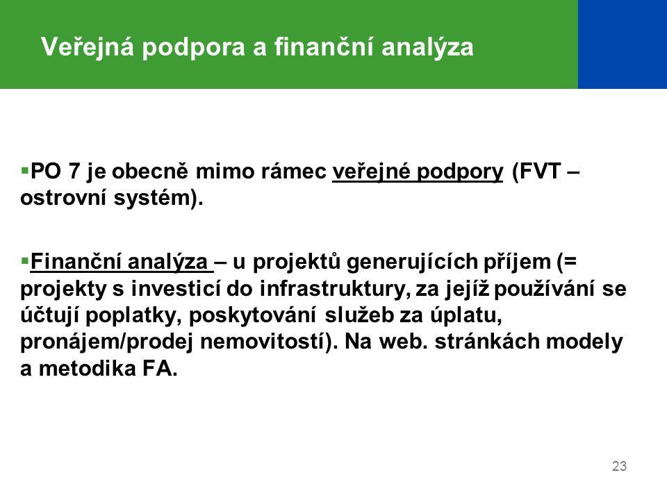 Veřejná podpora a finanční analýza  PO 7 je obecně mimo rámec veřejné podpory (FVT – ostrovní systém).  Finanční analýza – u projektů generujících p