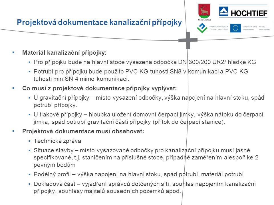  Materiál kanalizační přípojky:  Pro přípojku bude na hlavní stoce vysazena odbočka DN 300/200 UR2/ hladké KG  Potrubí pro přípojku bude použito PVC KG tuhosti SN8 v komunikaci a PVC KG tuhosti min.SN 4 mimo komunikaci.