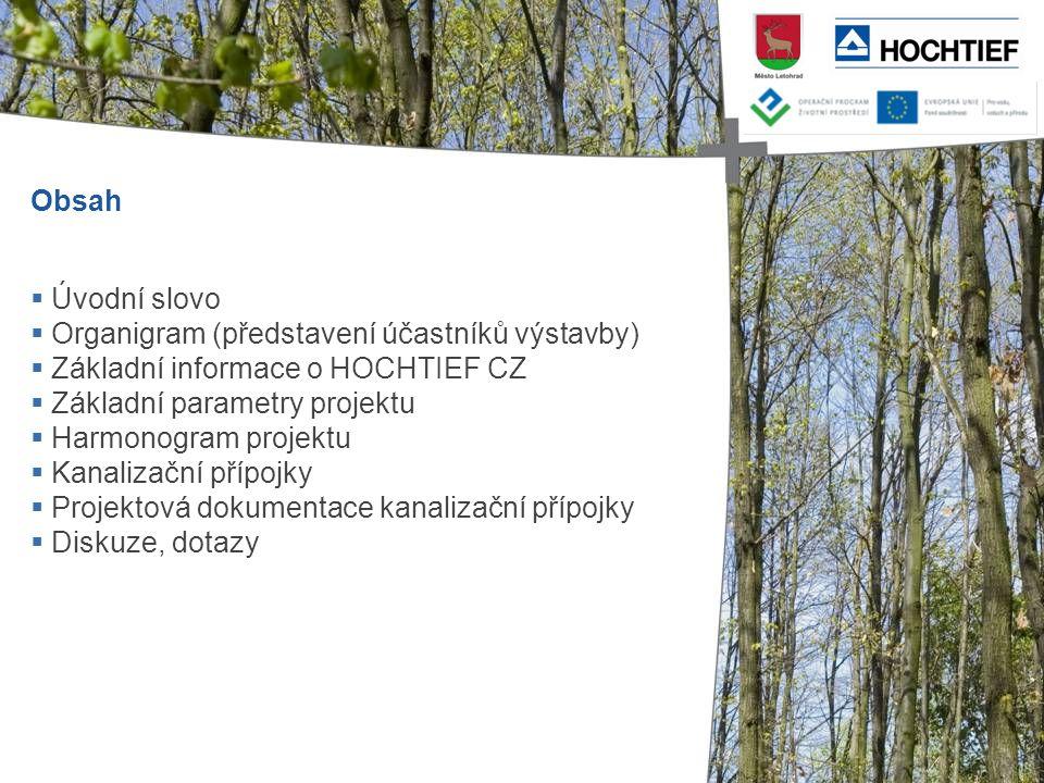 Obsah  Úvodní slovo  Organigram (představení účastníků výstavby)  Základní informace o HOCHTIEF CZ  Základní parametry projektu  Harmonogram proj