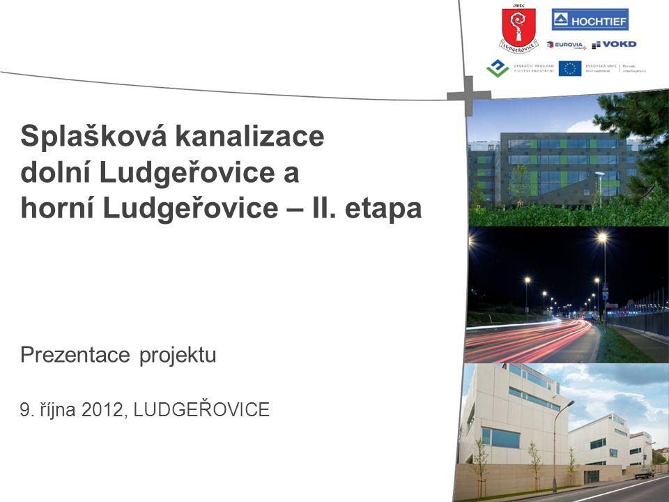 Splašková kanalizace dolní Ludgeřovice a horní Ludgeřovice – II. etapa Prezentace projektu 9. října 2012, LUDGEŘOVICE