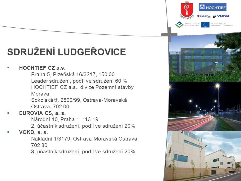SDRUŽENÍ LUDGEŘOVICE  HOCHTIEF CZ a.s. Praha 5, Plzeňská 16/3217, 150 00 Leader sdružení, podíl ve sdružení 60 % HOCHTIEF CZ a.s., divize Pozemní sta