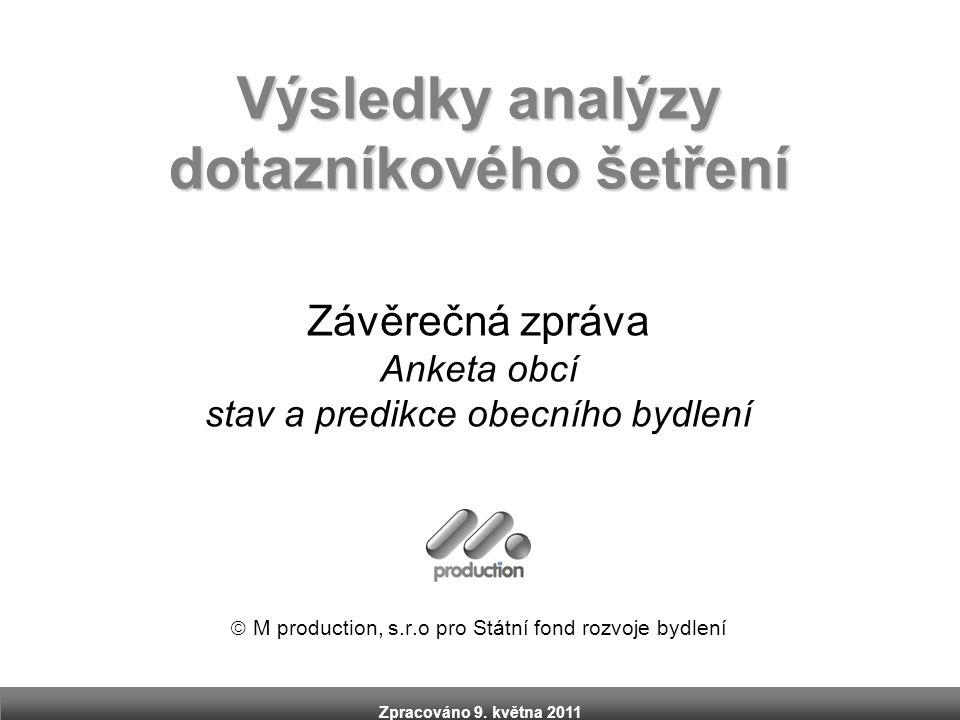 Zpracováno 9. května 2011 Výsledky analýzy dotazníkového šetření Závěrečná zpráva Anketa obcí stav a predikce obecního bydlení  M production, s.r.o p