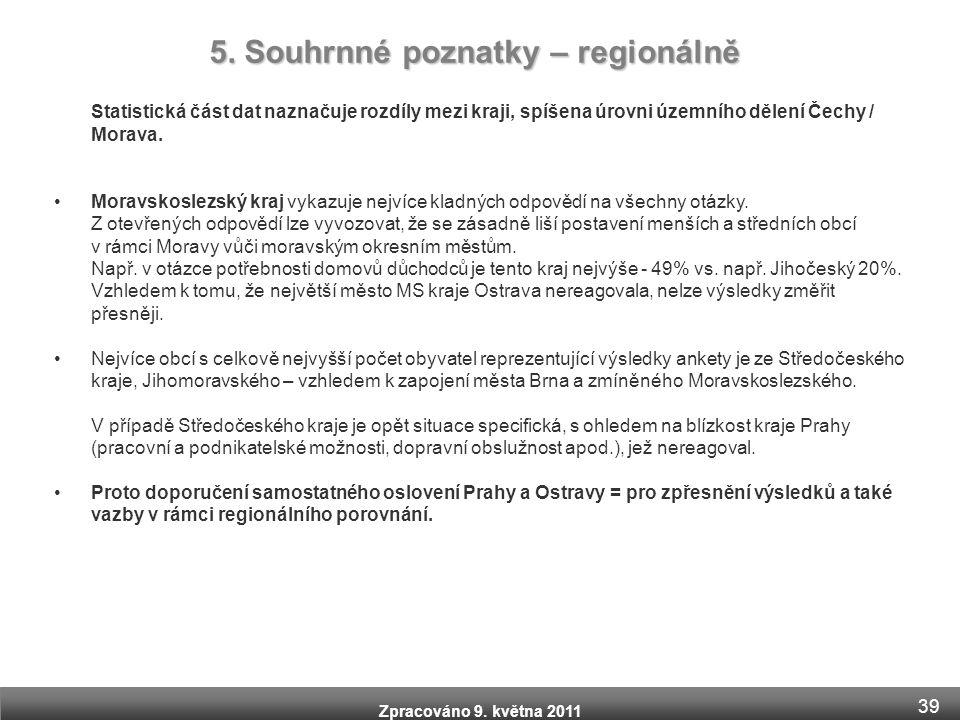 Zpracováno 9. května 2011 Statistická část dat naznačuje rozdíly mezi kraji, spíšena úrovni územního dělení Čechy / Morava. •Moravskoslezský kraj vyka