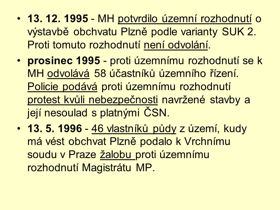 •13. 12. 1995 - MH potvrdilo územní rozhodnutí o výstavbě obchvatu Plzně podle varianty SUK 2. Proti tomuto rozhodnutí není odvolání. •prosinec 1995 -