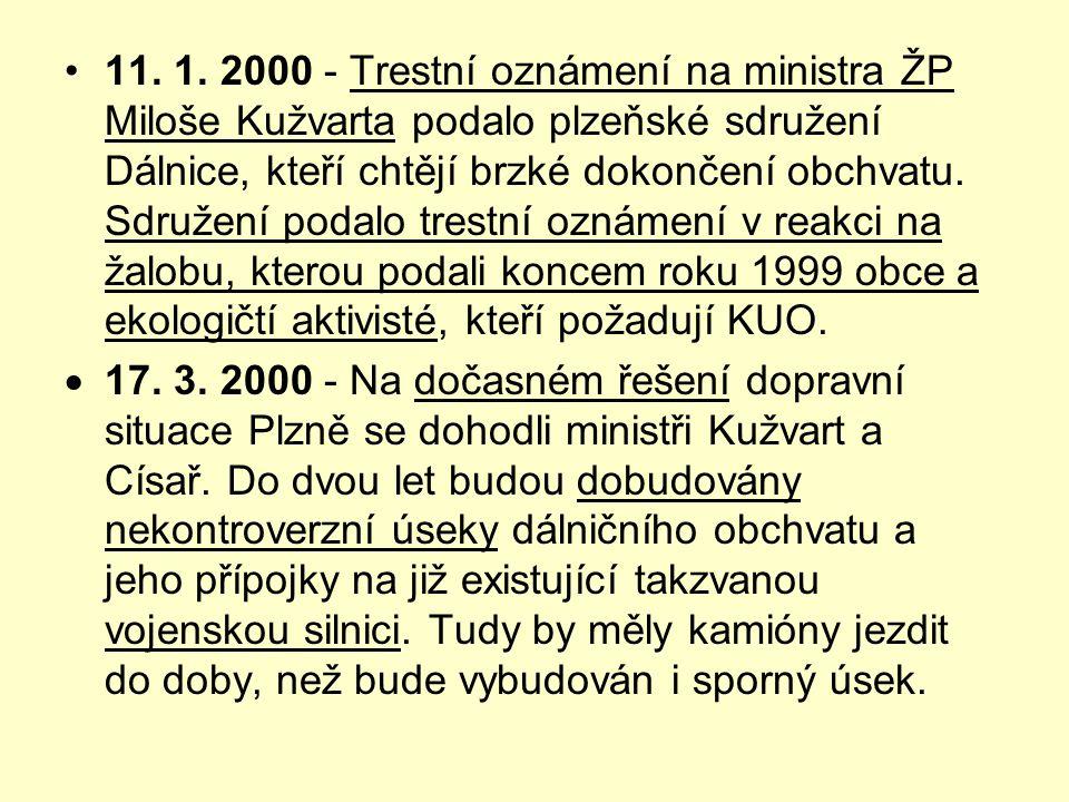 •11. 1. 2000 - Trestní oznámení na ministra ŽP Miloše Kužvarta podalo plzeňské sdružení Dálnice, kteří chtějí brzké dokončení obchvatu. Sdružení podal