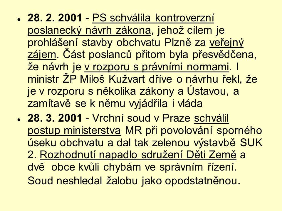  28. 2. 2001 - PS schválila kontroverzní poslanecký návrh zákona, jehož cílem je prohlášení stavby obchvatu Plzně za veřejný zájem. Část poslanců při