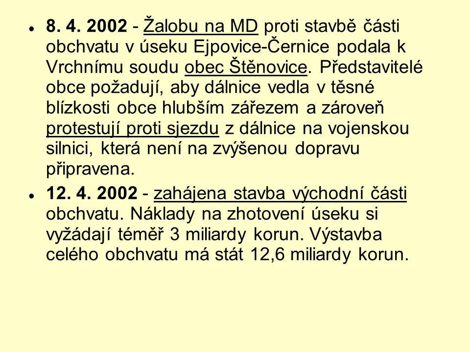  8. 4. 2002 - Žalobu na MD proti stavbě části obchvatu v úseku Ejpovice-Černice podala k Vrchnímu soudu obec Štěnovice. Představitelé obce požadují,