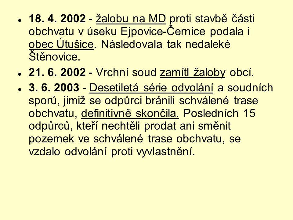  18. 4. 2002 - žalobu na MD proti stavbě části obchvatu v úseku Ejpovice-Černice podala i obec Útušice. Následovala tak nedaleké Štěnovice.  21. 6.
