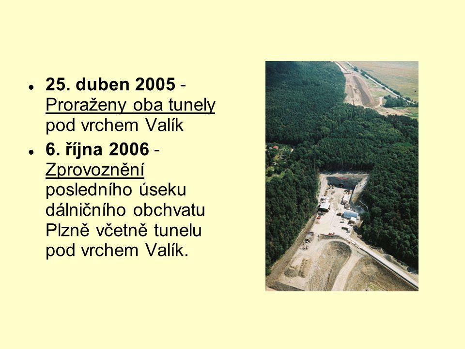  25. duben 2005 - Proraženy oba tunely pod vrchem Valík  6. října 2006 - Zprovoznění posledního úseku dálničního obchvatu Plzně včetně tunelu pod vr
