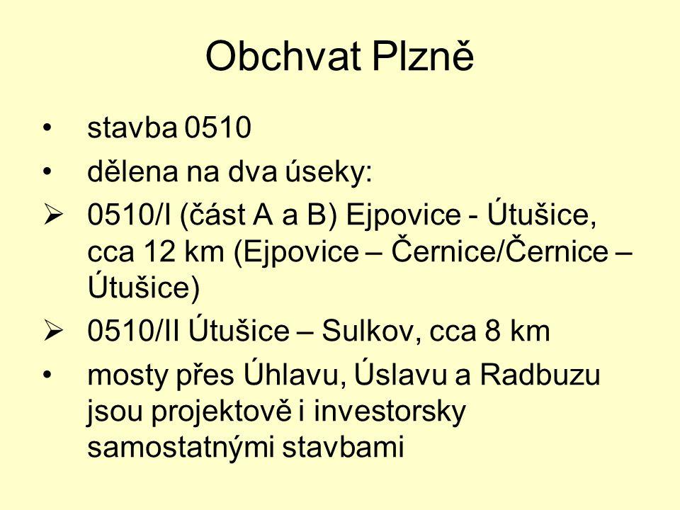 Obchvat Plzně •stavba 0510 •dělena na dva úseky:  0510/I (část A a B) Ejpovice - Útušice, cca 12 km (Ejpovice – Černice/Černice – Útušice)  0510/II