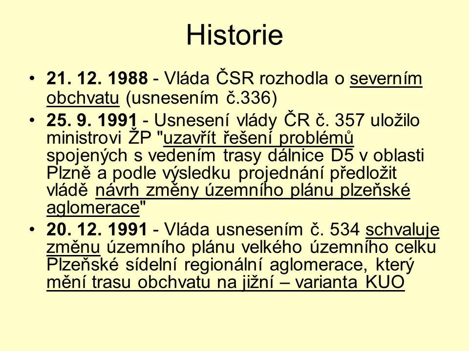 Historie •21. 12. 1988 - Vláda ČSR rozhodla o severním obchvatu (usnesením č.336) •25. 9. 1991 - Usnesení vlády ČR č. 357 uložilo ministrovi ŽP