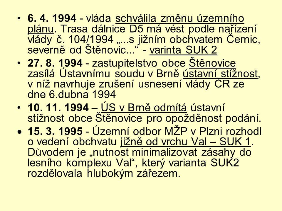 """•6. 4. 1994 - vláda schválila změnu územního plánu. Trasa dálnice D5 má vést podle nařízení vlády č. 104/1994 """"...s jižním obchvatem Černic, severně o"""