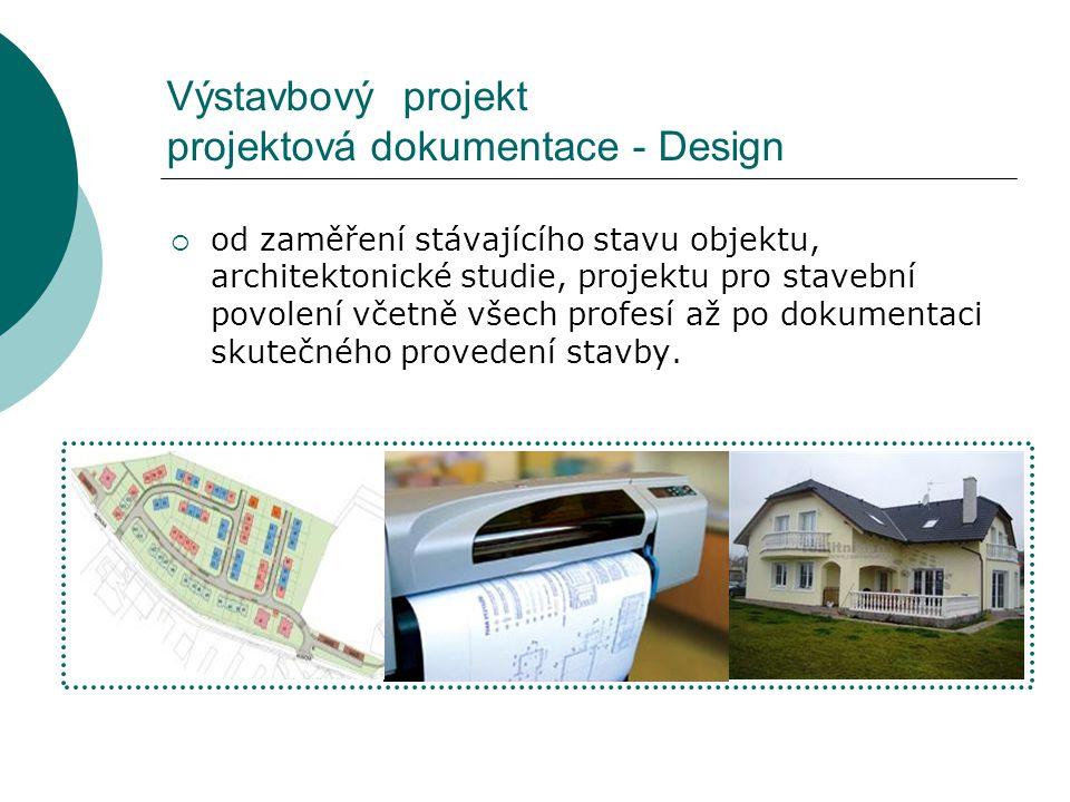 Výstavbový projekt projektová dokumentace - Design  od zaměření stávajícího stavu objektu, architektonické studie, projektu pro stavební povolení včetně všech profesí až po dokumentaci skutečného provedení stavby.