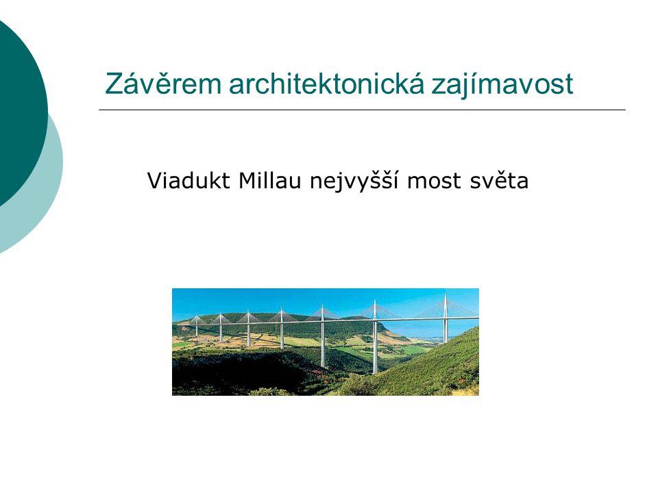 Závěrem architektonická zajímavost Viadukt Millau nejvyšší most světa