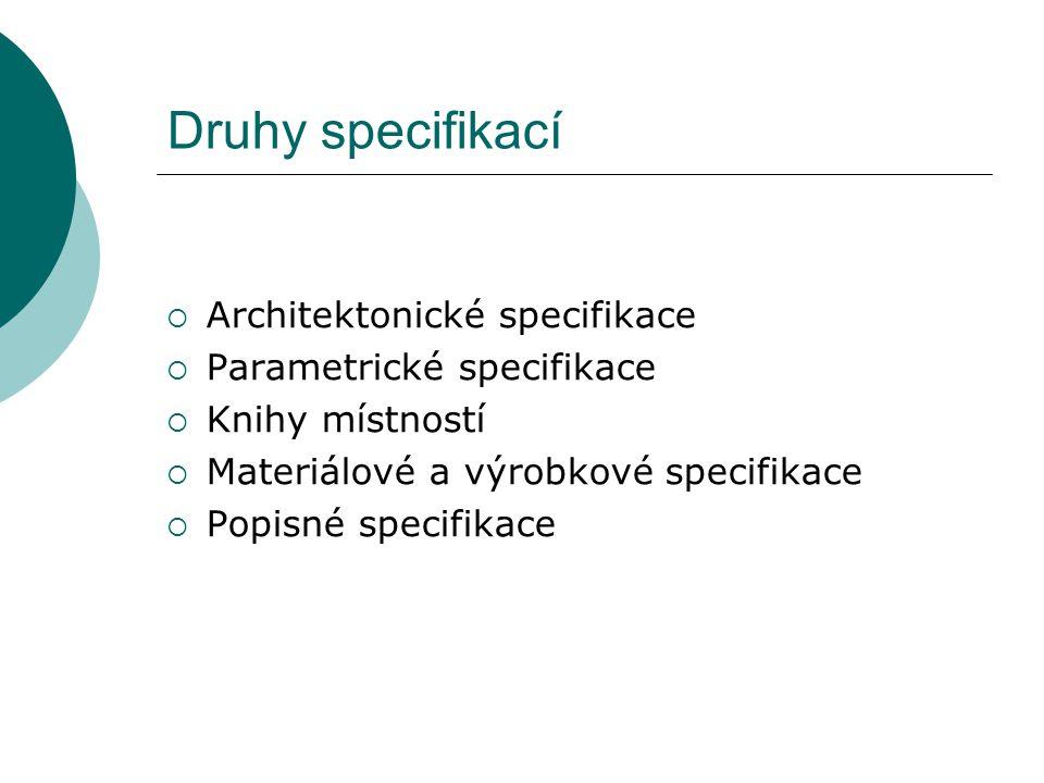 Druhy specifikací  Architektonické specifikace  Parametrické specifikace  Knihy místností  Materiálové a výrobkové specifikace  Popisné specifikace