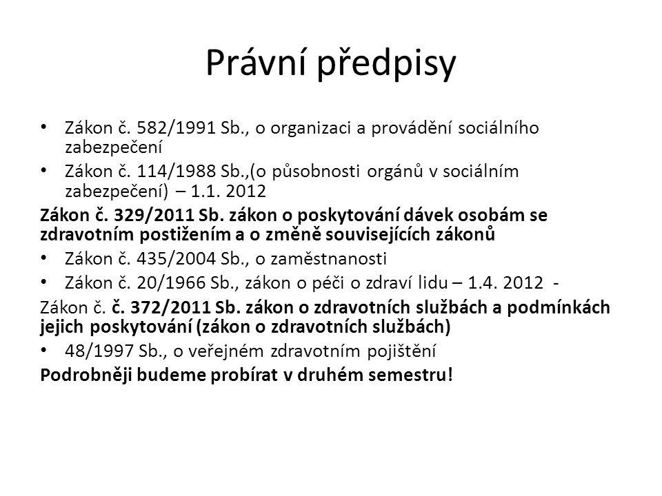 Právní předpisy • Zákon č. 582/1991 Sb., o organizaci a provádění sociálního zabezpečení • Zákon č. 114/1988 Sb.,(o působnosti orgánů v sociálním zabe