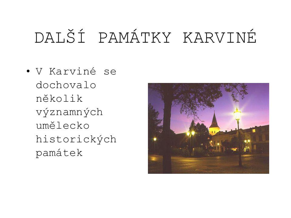 DALŠÍ PAMÁTKY KARVINÉ •V Karviné se dochovalo několik významných umělecko historických památek