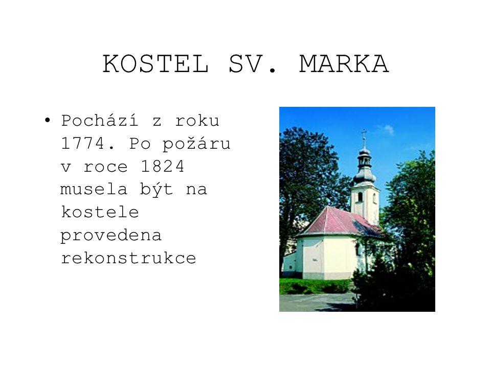 KOSTEL SV. MARKA •Pochází z roku 1774. Po požáru v roce 1824 musela být na kostele provedena rekonstrukce