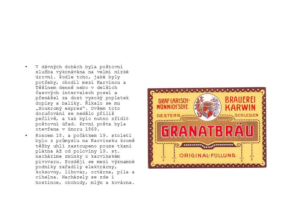 •V dávných dobách byla poštovní služba vykonávána na velmi nízké úrovni. Podle toho, jaké byly potřeby, chodil mezi Karvinou a Těšínem denně nebo v de