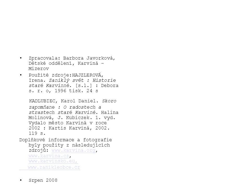 •Zpracovala: Barbora Javorková, Dětské oddělení, Karviná – Mizerov •Použité zdroje:HAJZLEROVÁ, Irena. Zaniklý svět : Historie staré Karvinné. [s.l.] :
