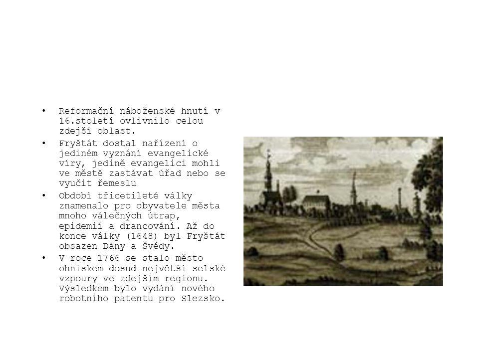 •Reformační náboženské hnutí v 16.století ovlivnilo celou zdejší oblast. •Fryštát dostal nařízení o jediném vyznání evangelické víry, jedině evangelic