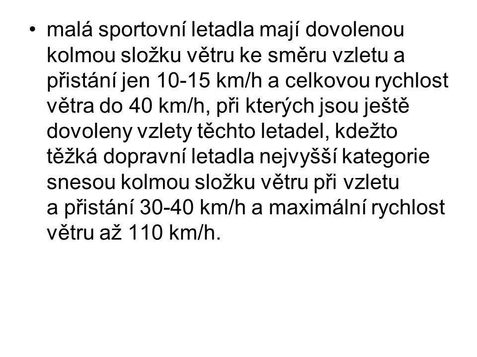 •malá sportovní letadla mají dovolenou kolmou složku větru ke směru vzletu a přistání jen 10-15 km/h a celkovou rychlost větra do 40 km/h, při kterých