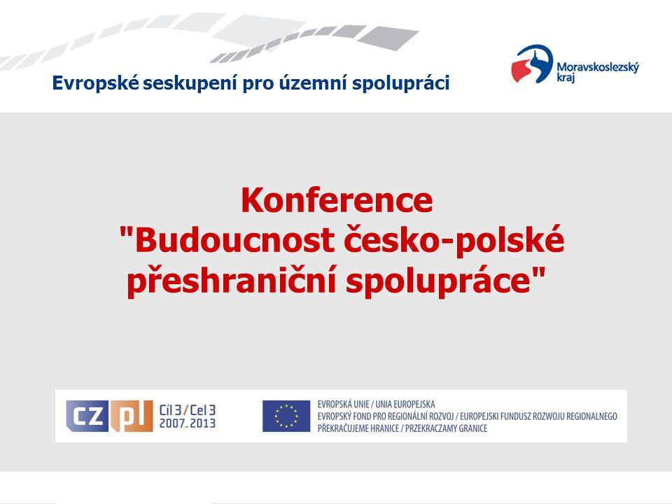Evropské seskupení pro územní spolupráci Konference Budoucnost česko-polské přeshraniční spolupráce