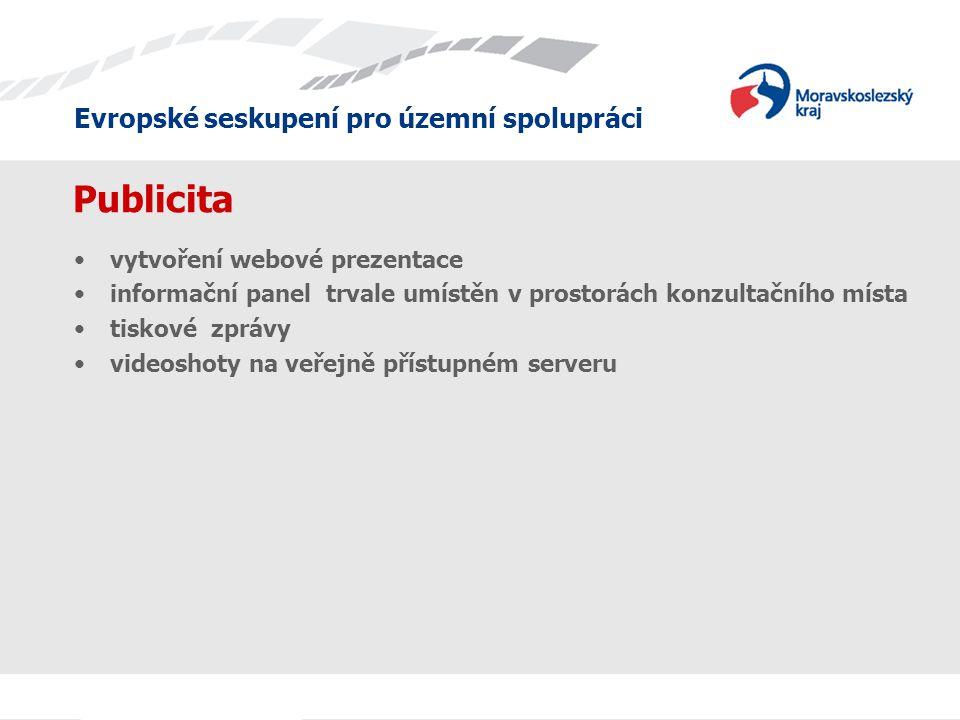 Evropské seskupení pro územní spolupráci Publicita •vytvoření webové prezentace •informační panel trvale umístěn v prostorách konzultačního místa •tiskové zprávy •videoshoty na veřejně přístupném serveru