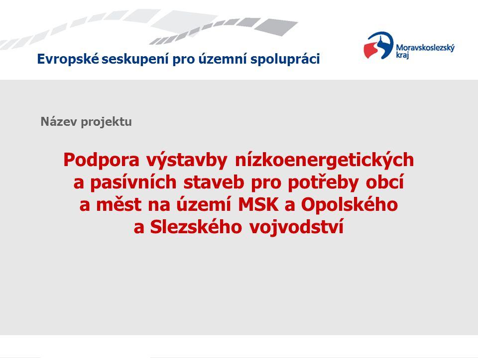 Evropské seskupení pro územní spolupráci Podpora výstavby nízkoenergetických a pasívních staveb pro potřeby obcí a měst na území MSK a Opolského a Slezského vojvodství Název projektu