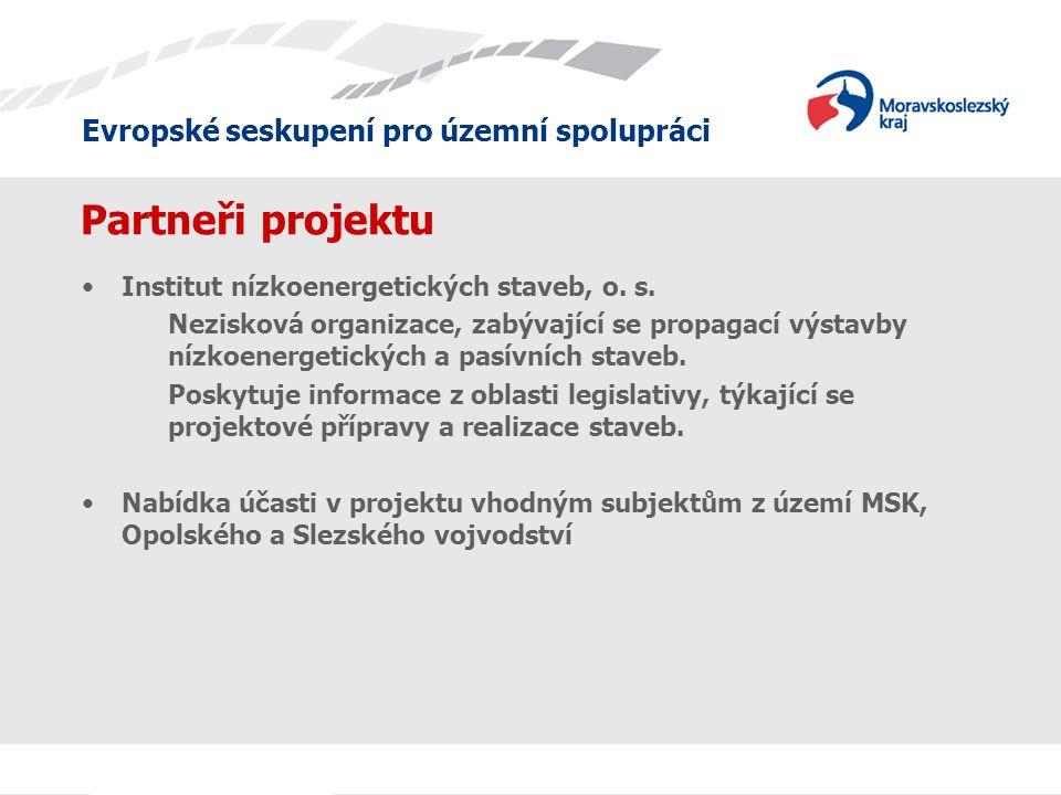 Evropské seskupení pro územní spolupráci Partneři projektu •Institut nízkoenergetických staveb, o.