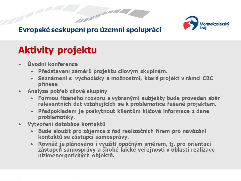 Evropské seskupení pro územní spolupráci Aktivity projektu •Úvodní konference •Představení záměrů projektu cílovým skupinám.