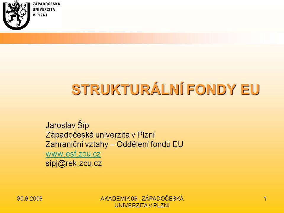 30.6.2006AKADEMIK 06 - ZÁPADOČESKÁ UNIVERZITA V PLZNI 2 STRUKTURÁLNÍ FONDY EU EU -> ČR ESF (European Social Fund) ERDF (European Regional Development Fund) EAGGF (European Agricultural Guidance and Guarantee Fund) FIFG (Financial Instrument for Fisheries Guidance) Národní rozvojový plán 2007 - 13 Operační program 1 Operační program 2 Operační program 3 Operační program 4 Operační program …