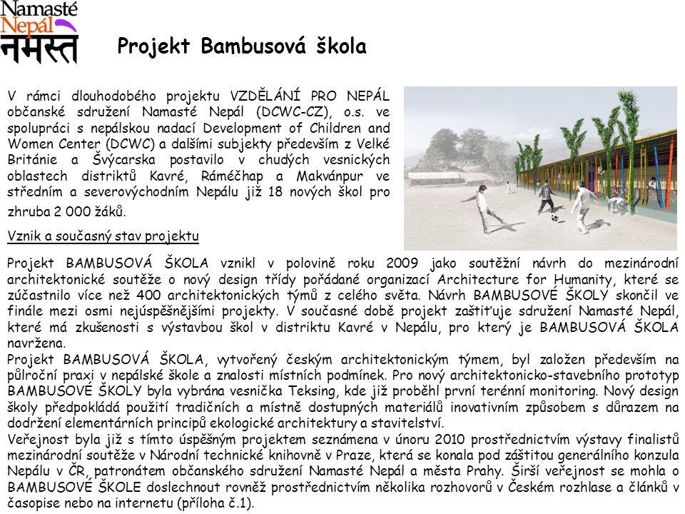 Projekt Bambusová škola Vznik a současný stav projektu Projekt BAMBUSOVÁ ŠKOLA vznikl v polovině roku 2009 jako soutěžní návrh do mezinárodní architektonické soutěže o nový design třídy pořádané organizací Architecture for Humanity, které se zúčastnilo více než 400 architektonických týmů z celého světa.