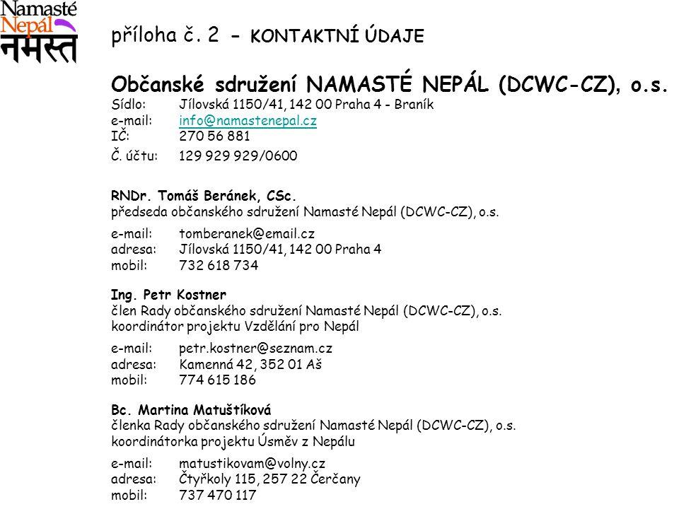 příloha č. 2 - KONTAKTNÍ ÚDAJE Občanské sdružení NAMASTÉ NEPÁL (DCWC-CZ), o.s. Sídlo: Jílovská 1150/41, 142 00 Praha 4 - Braník e-mail: info@namastene