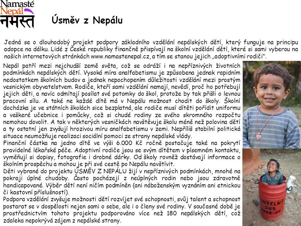 Úsměv z Nepálu Jedná se o dlouhodobý projekt podpory základního vzdělání nepálských dětí, který funguje na principu adopce na dálku. Lidé z České repu