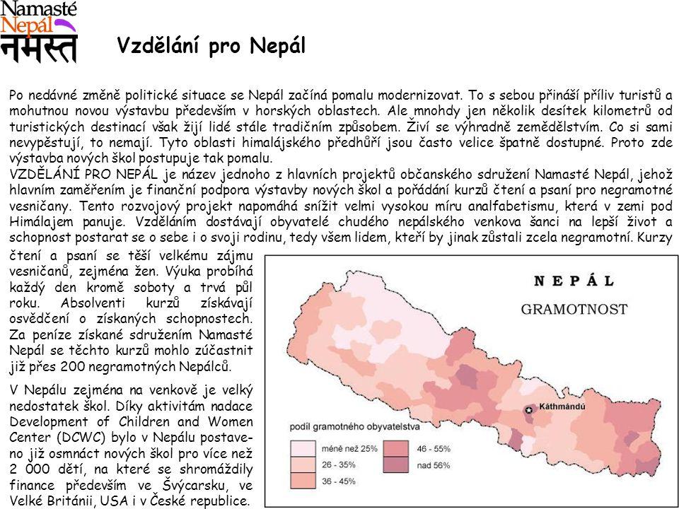 Vzdělání pro Nepál Po nedávné změně politické situace se Nepál začíná pomalu modernizovat. To s sebou přináší příliv turistů a mohutnou novou výstavbu