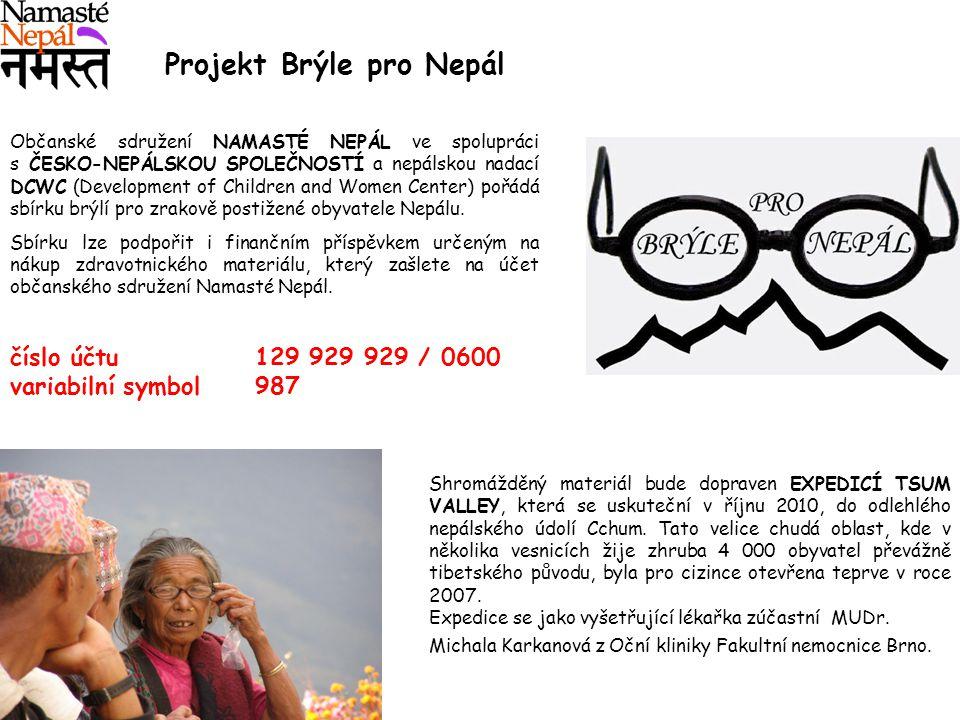 Projekt Brýle pro Nepál Občanské sdružení NAMASTÉ NEPÁL ve spolupráci s ČESKO-NEPÁLSKOU SPOLEČNOSTÍ a nepálskou nadací DCWC (Development of Children and Women Center) pořádá sbírku brýlí pro zrakově postižené obyvatele Nepálu.