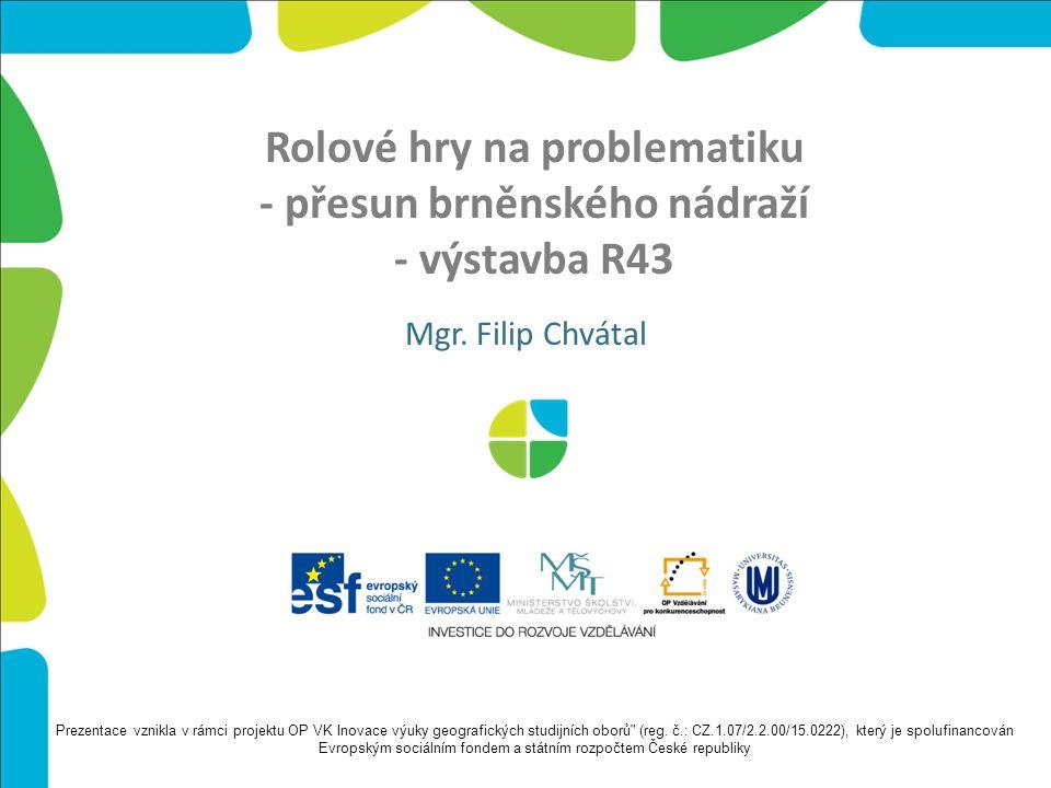 Rolové hry na problematiku - přesun brněnského nádraží - výstavba R43 Mgr.