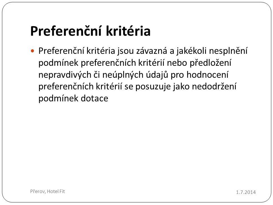 Preferenční kritéria  Preferenční kritéria jsou závazná a jakékoli nesplnění podmínek preferenčních kritérií nebo předložení nepravdivých či neúplných údajů pro hodnocení preferenčních kritérií se posuzuje jako nedodržení podmínek dotace 1.7.2014 Přerov, Hotel Fit