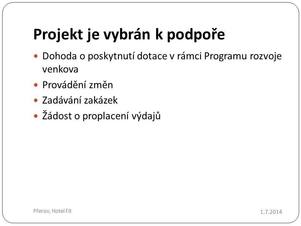 Projekt je vybrán k podpoře  Dohoda o poskytnutí dotace v rámci Programu rozvoje venkova  Provádění změn  Zadávání zakázek  Žádost o proplacení výdajů 1.7.2014 Přerov, Hotel Fit